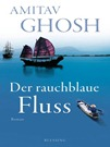 Amitav Ghosh, Der rauchblaue Fluss (Blessing 2012)
